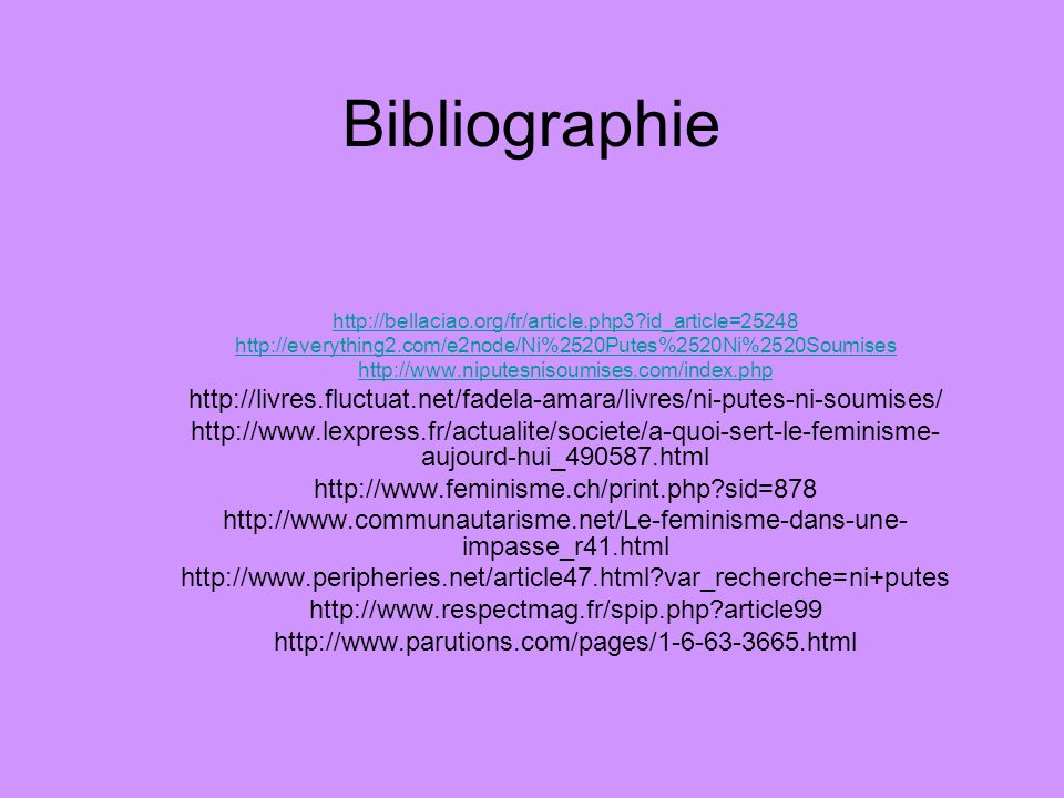 Bibliographie http://bellaciao.org/fr/article.php3 id_article=25248. http://everything2.com/e2node/Ni%2520Putes%2520Ni%2520Soumises.