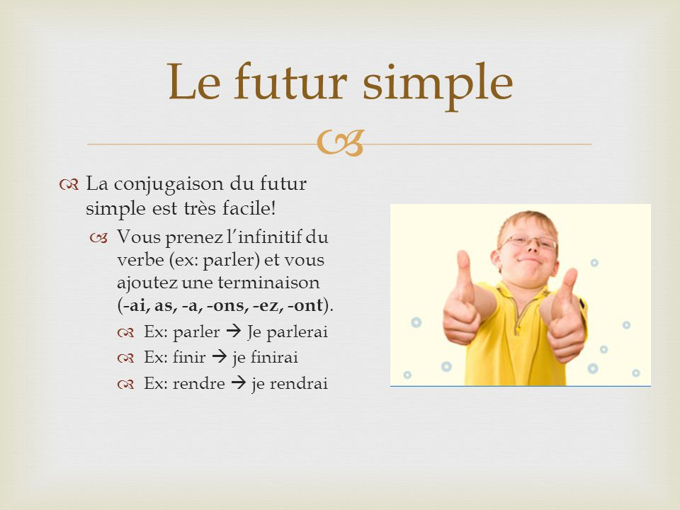 Le futur simple La conjugaison du futur simple est très facile!