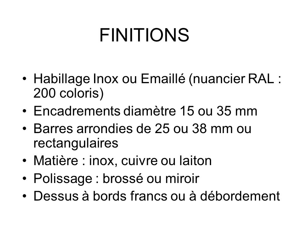 FINITIONS Habillage Inox ou Emaillé (nuancier RAL : 200 coloris)
