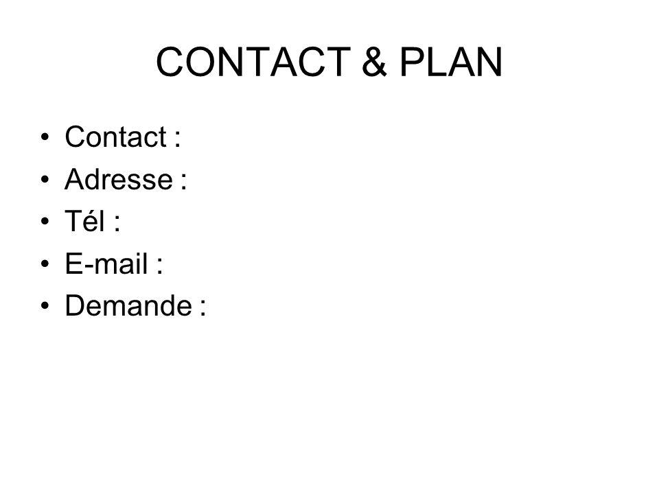 CONTACT & PLAN Contact : Adresse : Tél : E-mail : Demande :