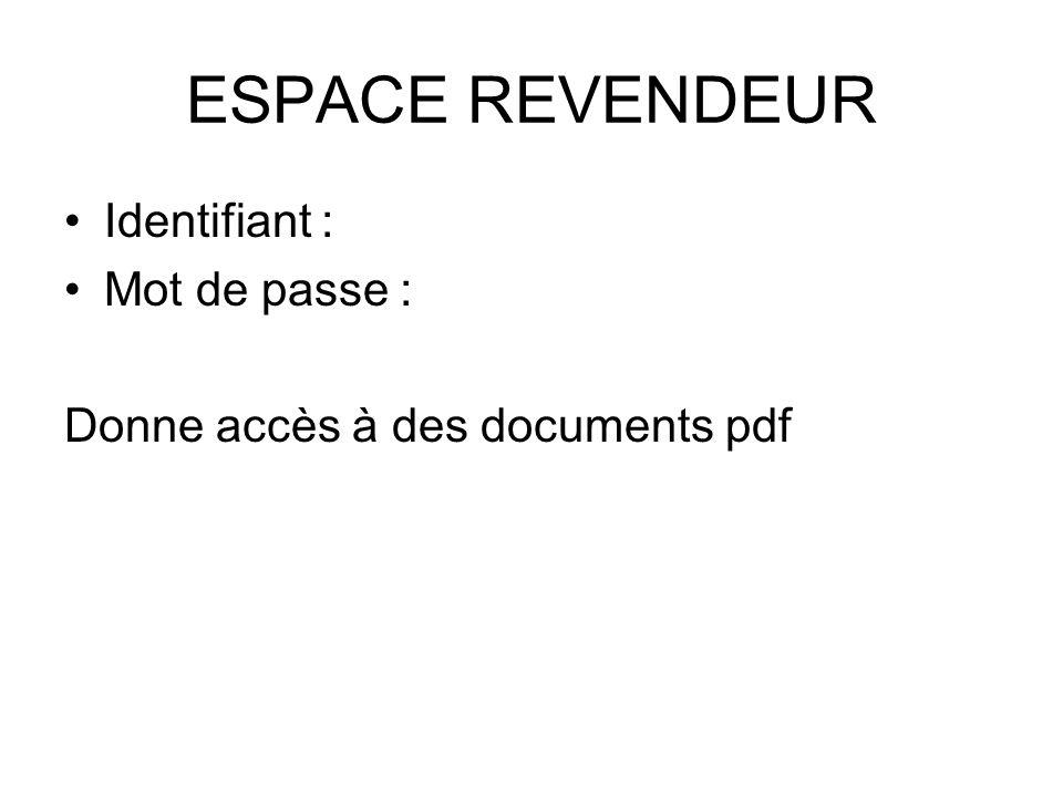 ESPACE REVENDEUR Identifiant : Mot de passe :
