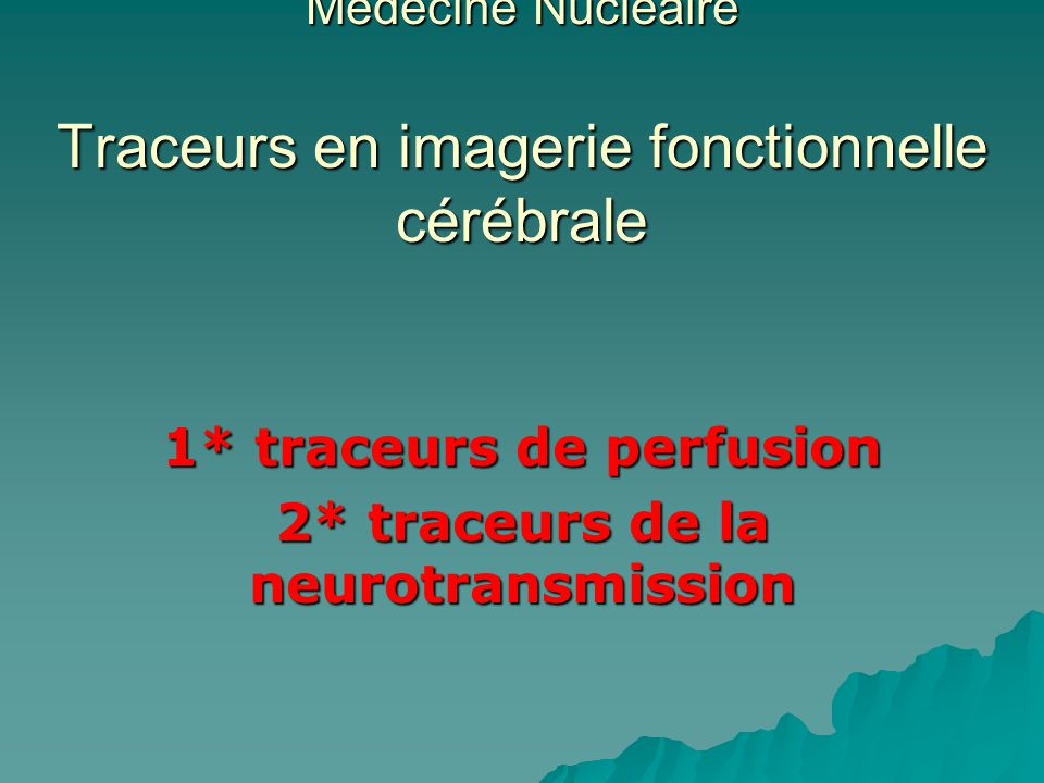 1* traceurs de perfusion 2* traceurs de la neurotransmission