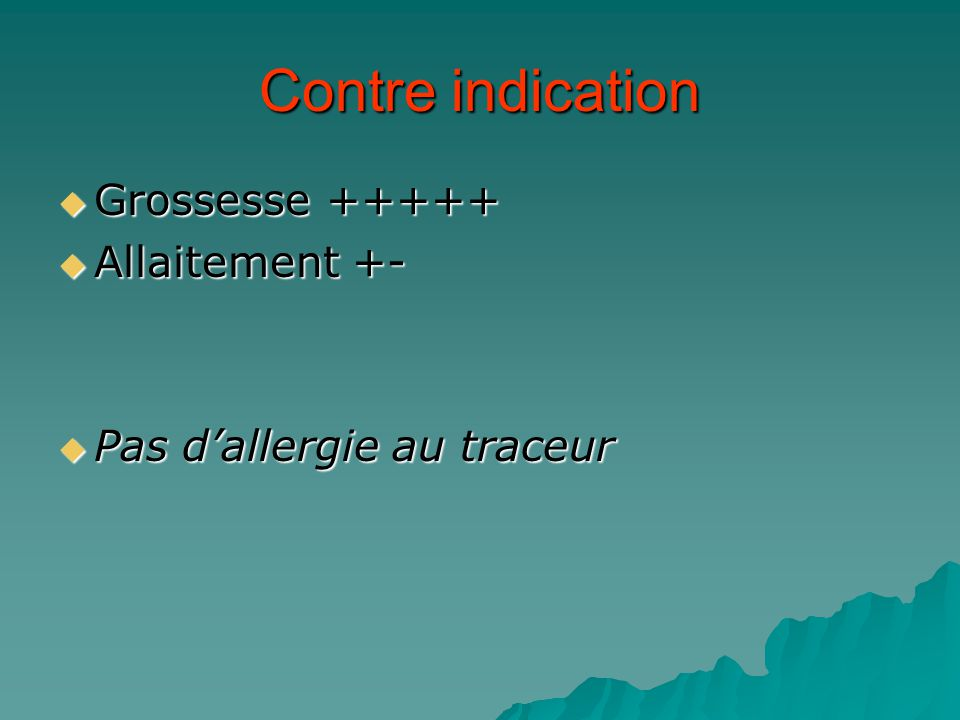 Contre indication Grossesse +++++ Allaitement +-