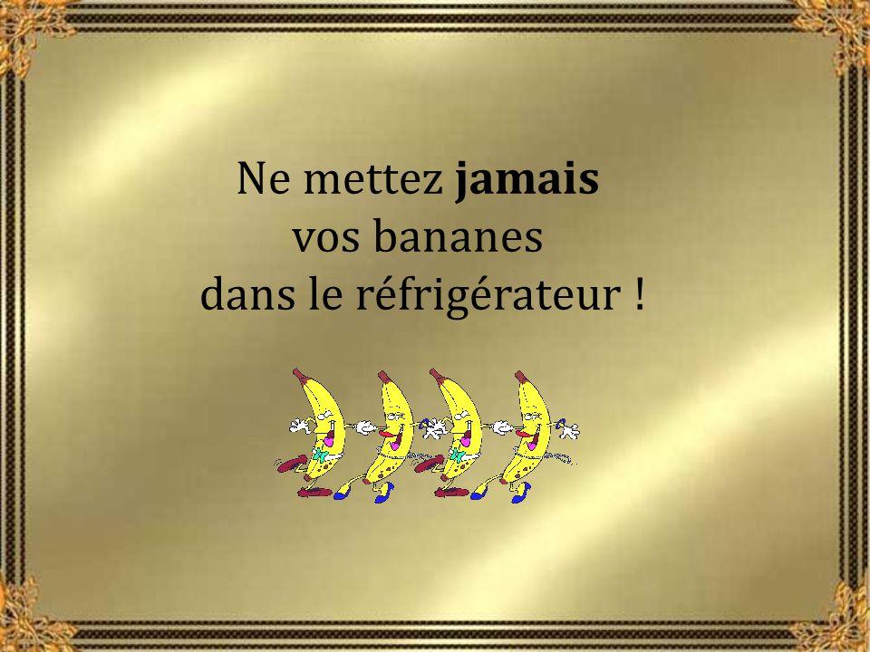 Ne mettez jamais vos bananes dans le réfrigérateur !