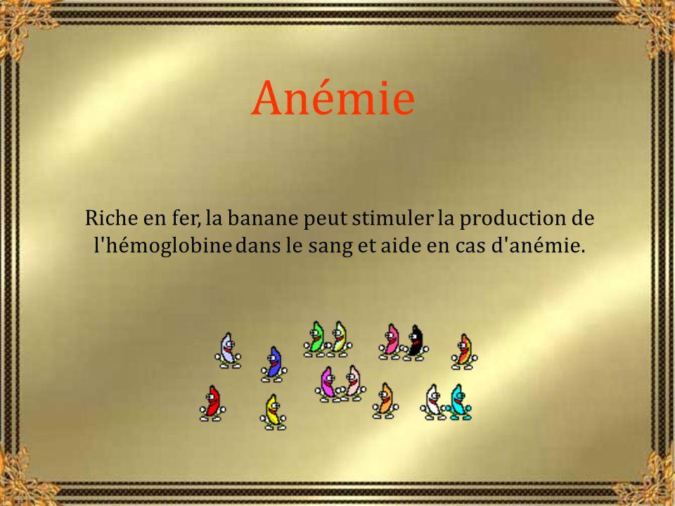 Anémie Riche en fer, la banane peut stimuler la production de l hémoglobine dans le sang et aide en cas d anémie.