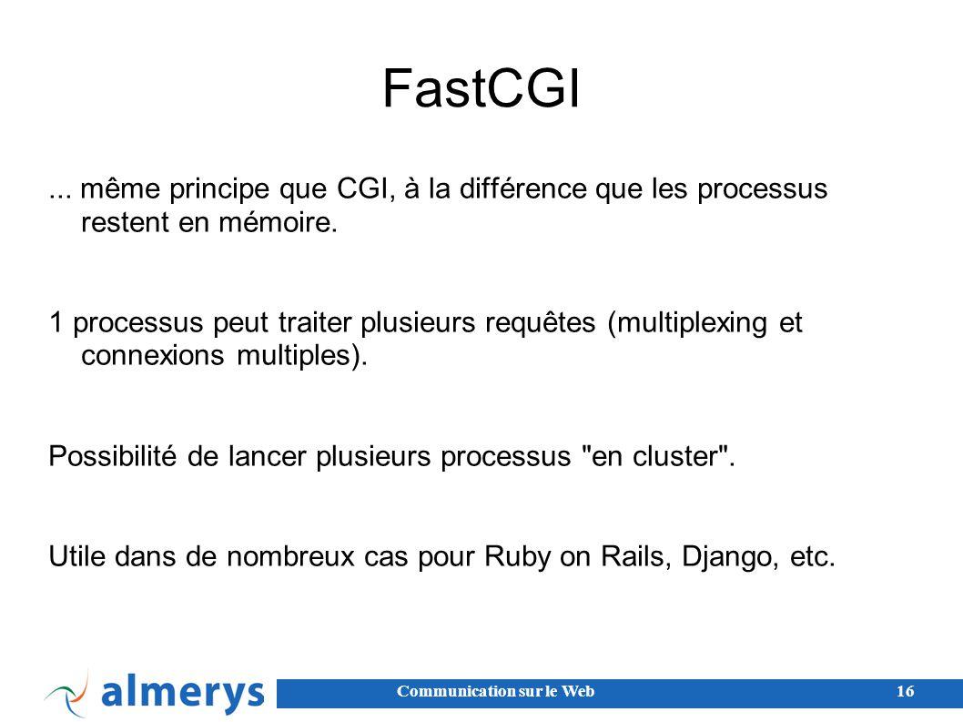 FastCGI ... même principe que CGI, à la différence que les processus restent en mémoire.