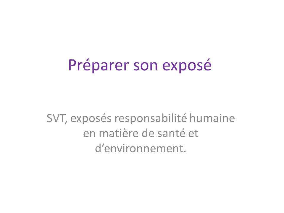 Préparer son exposé SVT, exposés responsabilité humaine en matière de santé et d'environnement.