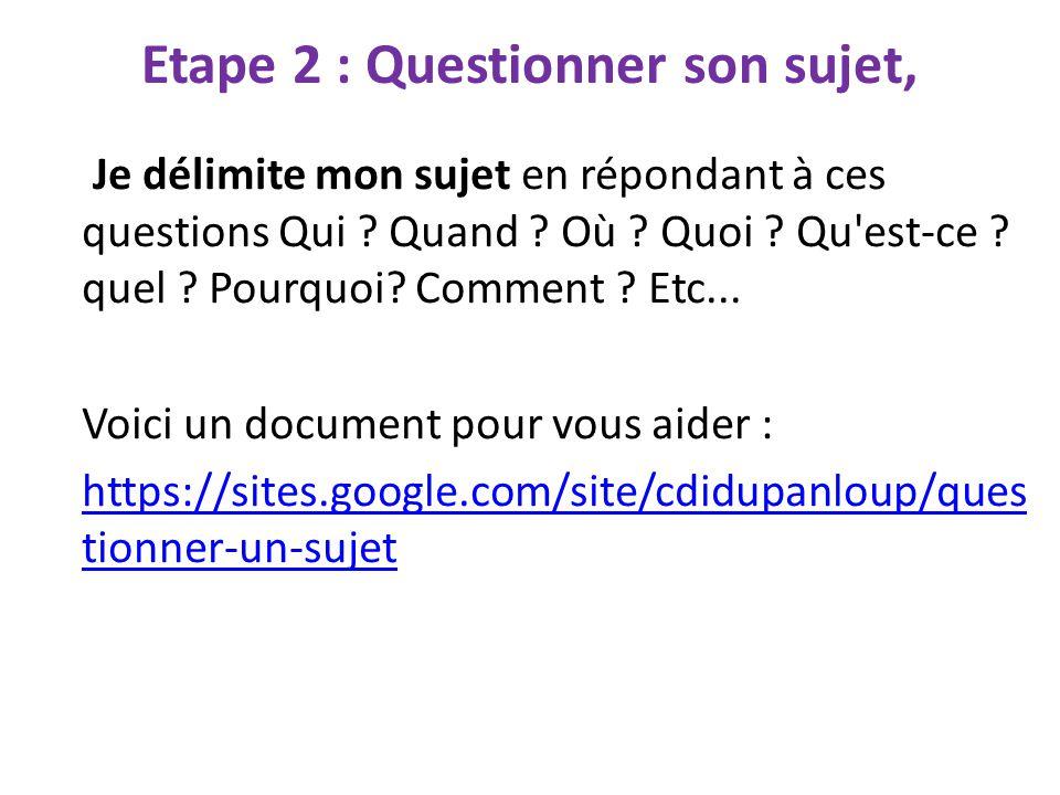 Etape 2 : Questionner son sujet,