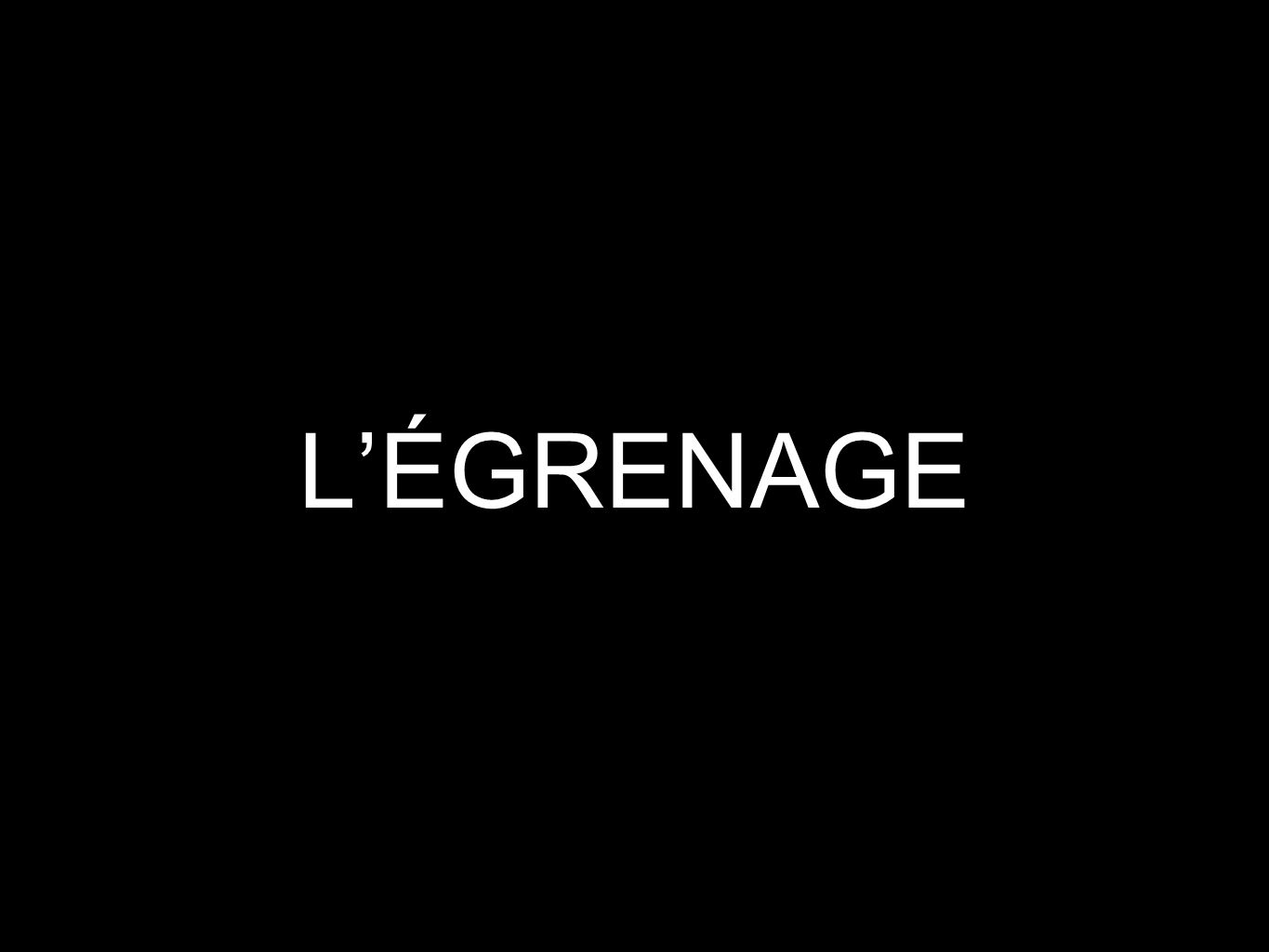 L'ÉGRENAGE
