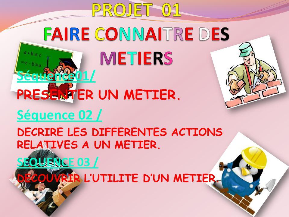 PROJET 01 FAIRE CONNAITRE DES METIERS