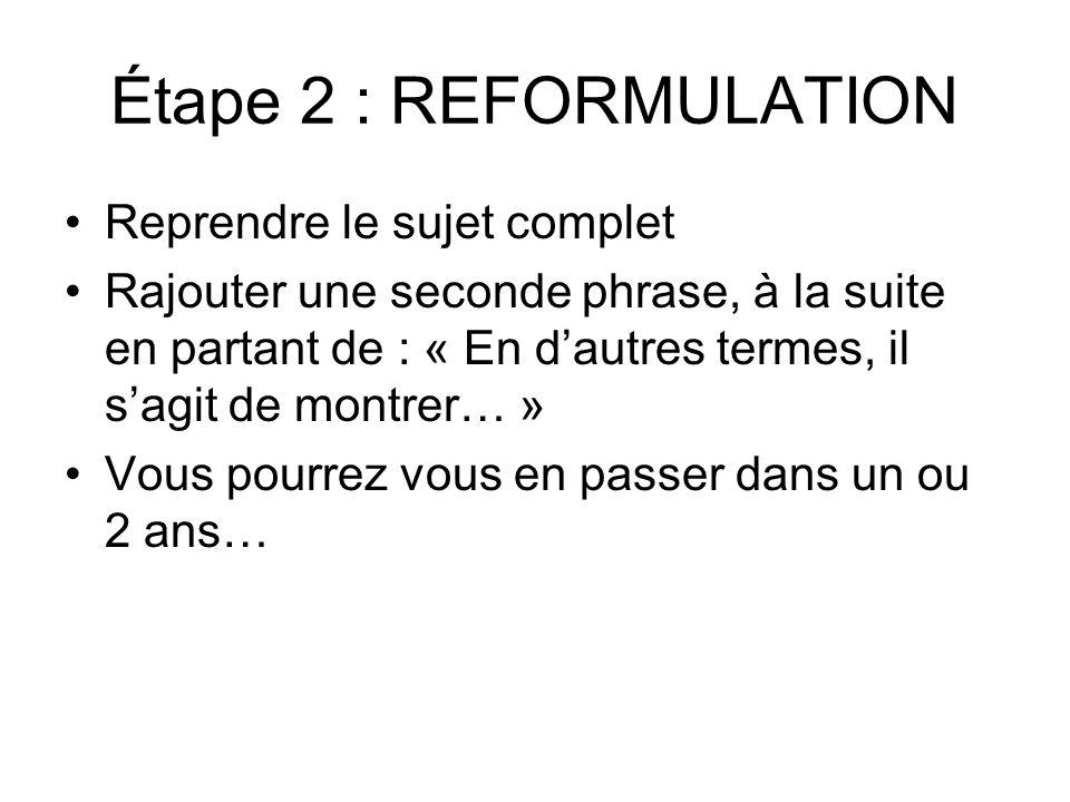 Étape 2 : REFORMULATION Reprendre le sujet complet