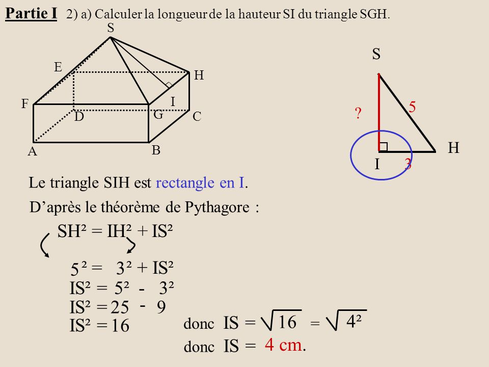 SH² = IH² + IS² ² = ² + IS² 5 3 IS² = 5² - 3² IS² = 25 - 9 16 4² IS² =