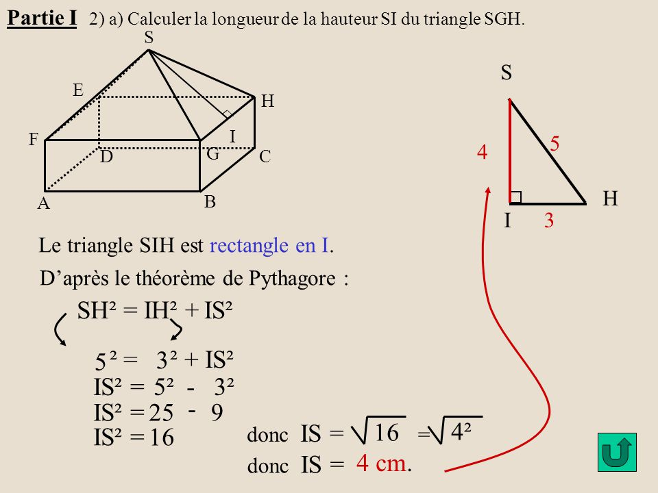 SH² = IH² + IS² ² = ² + IS² IS² = 5² - 3² 25 9 16 4² 4 cm. Partie I H