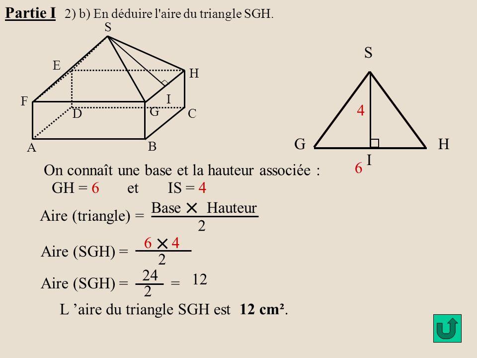 On connaît une base et la hauteur associée : 6 GH = 6 et IS = 4 Base