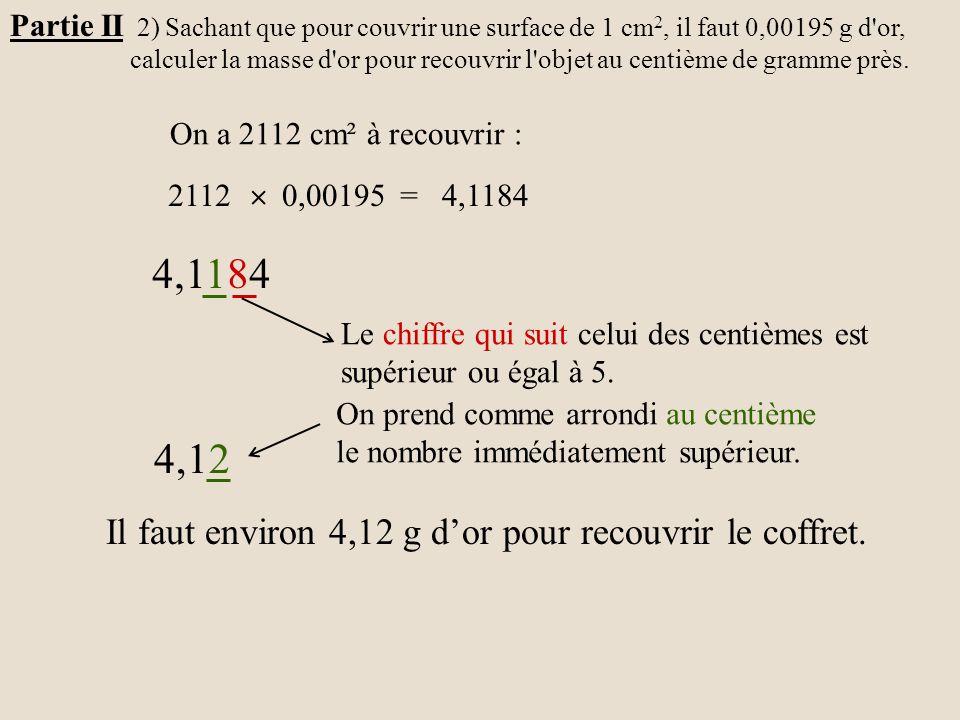 4,1184 4,12 Il faut environ 4,12 g d'or pour recouvrir le coffret.