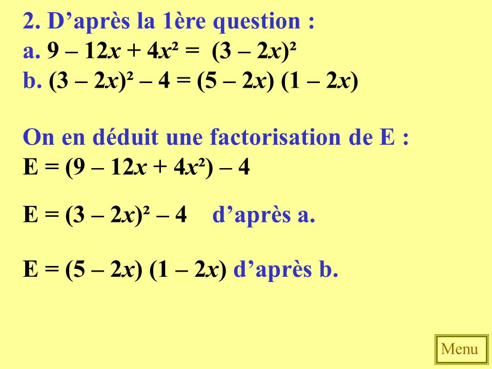 2. D'après la 1ère question : a. 9 – 12x + 4x² = (3 – 2x)²