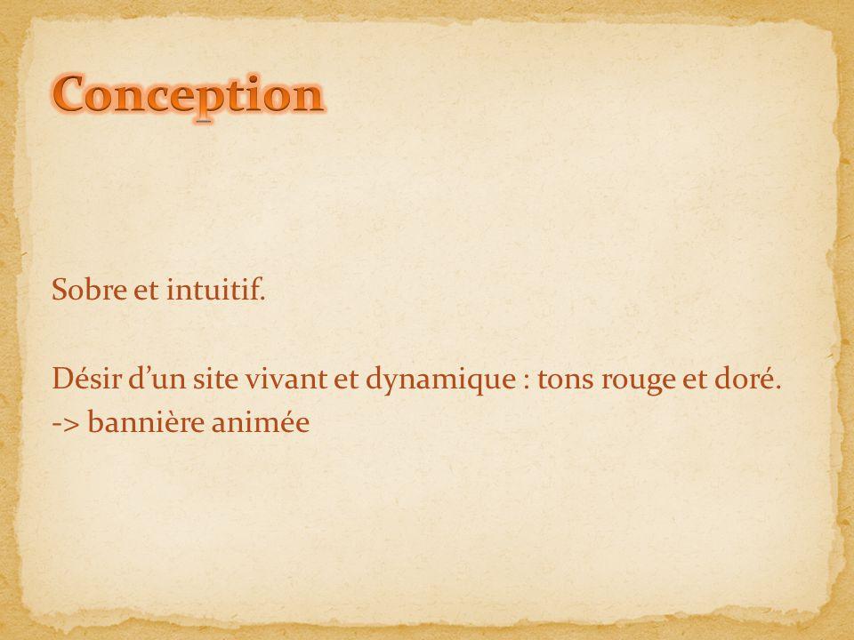 Conception Sobre et intuitif. Désir d'un site vivant et dynamique : tons rouge et doré.