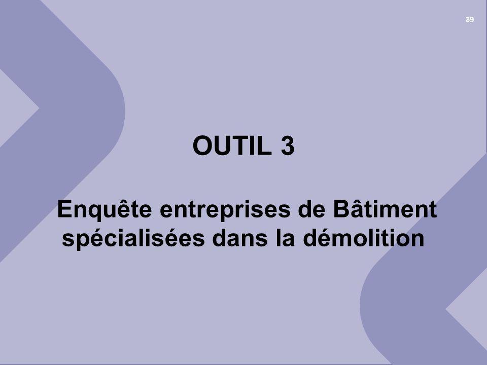 OUTIL 3 Enquête entreprises de Bâtiment spécialisées dans la démolition