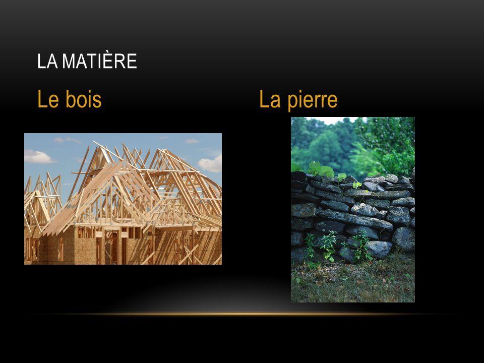 La matière Le bois La pierre