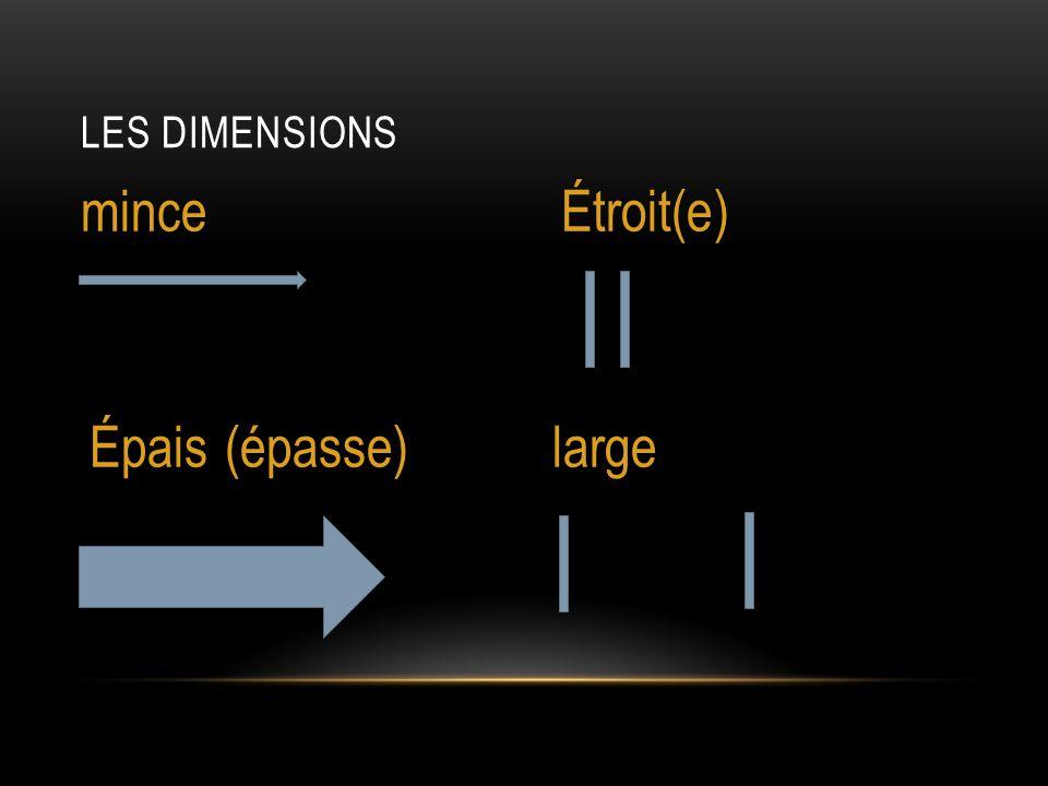 Les dimensions mince Étroit(e) Épais (épasse) large