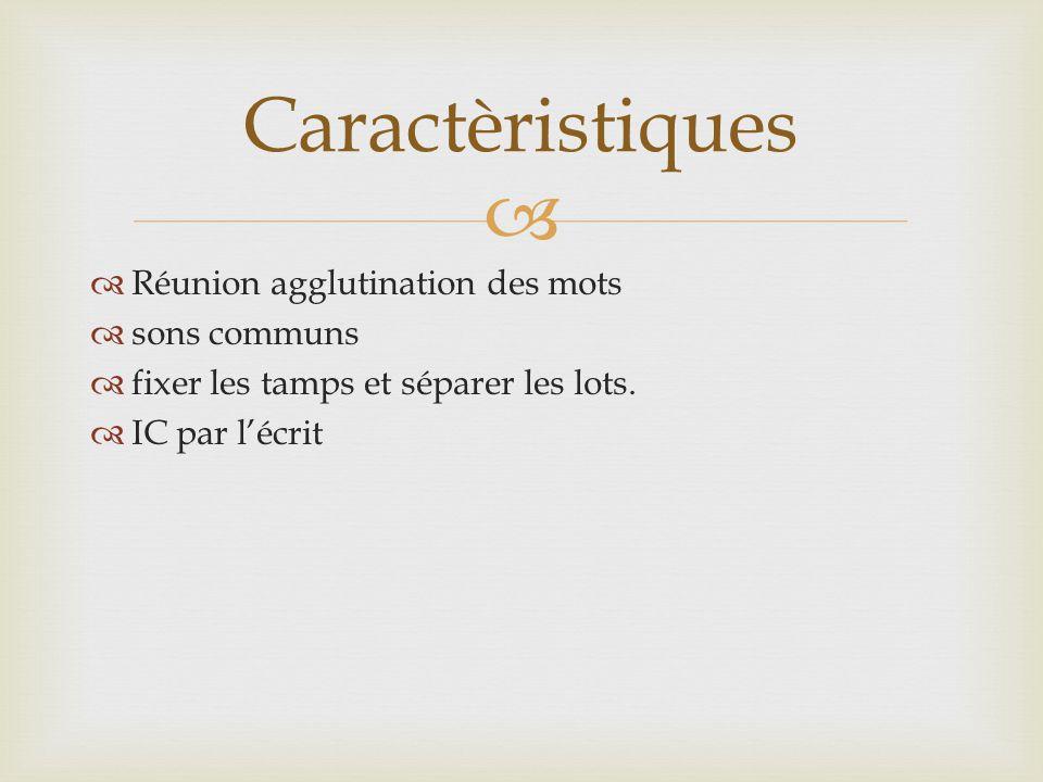 Caractèristiques Réunion agglutination des mots sons communs