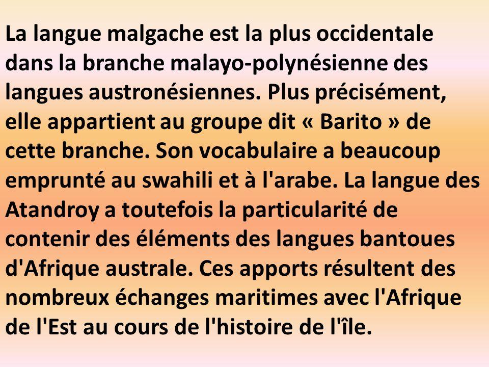 La langue malgache est la plus occidentale dans la branche malayo-polynésienne des langues austronésiennes.