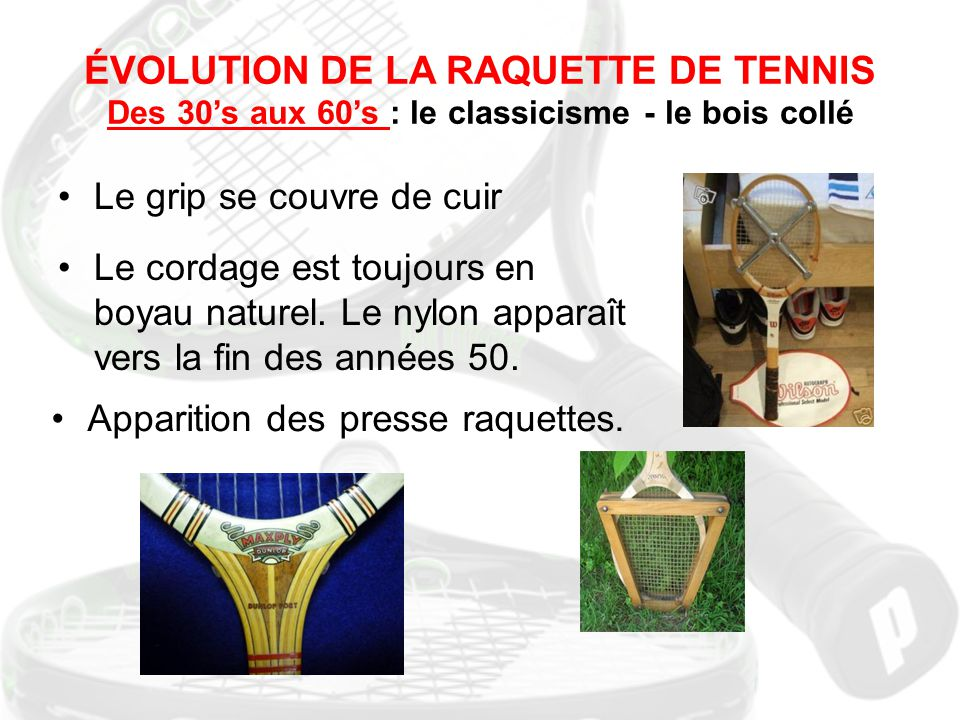 ÉVOLUTION DE LA RAQUETTE DE TENNIS Des 30's aux 60's : le classicisme - le bois collé
