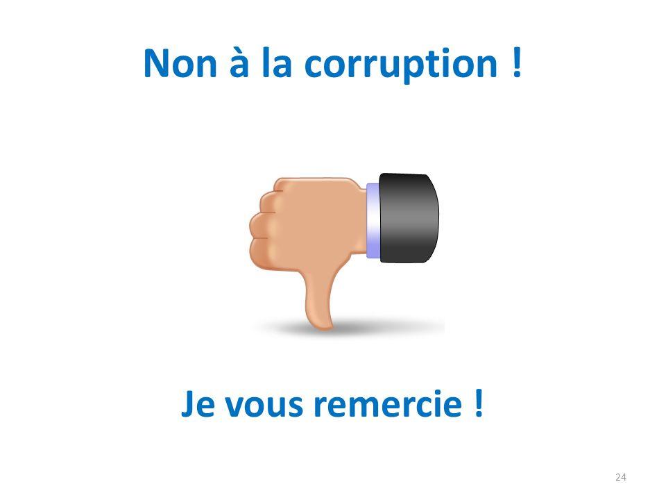 Non à la corruption ! Je vous remercie !