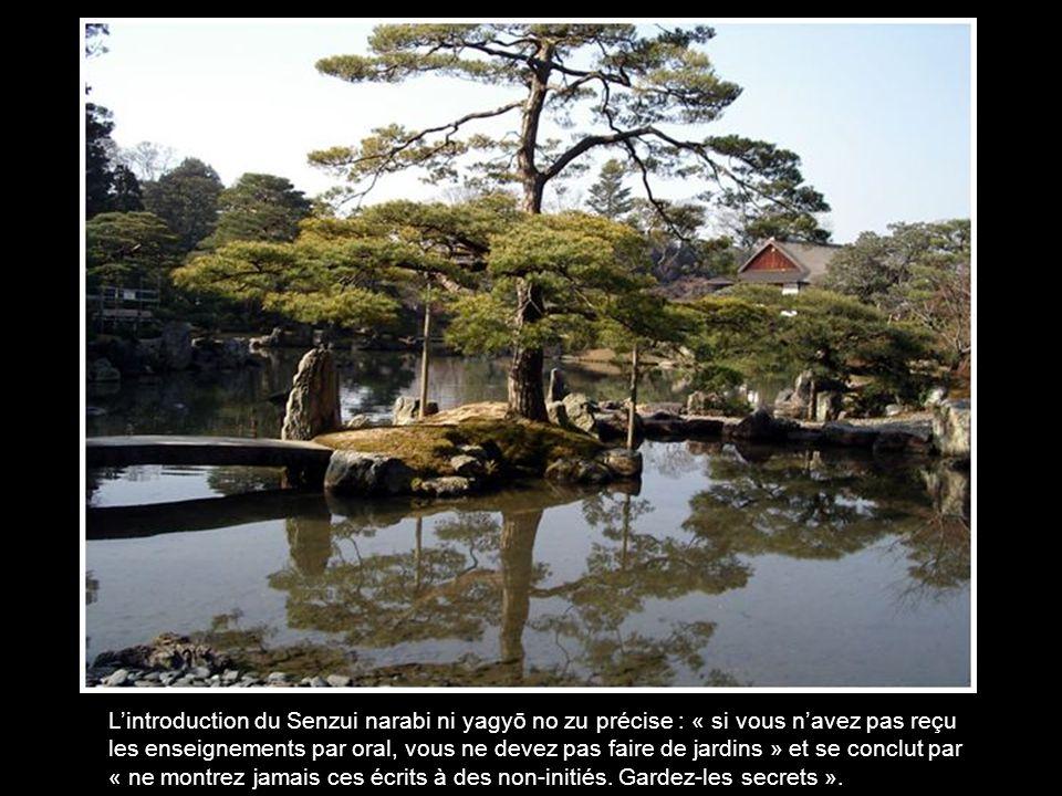 L'introduction du Senzui narabi ni yagyō no zu précise : « si vous n'avez pas reçu les enseignements par oral, vous ne devez pas faire de jardins » et se conclut par « ne montrez jamais ces écrits à des non-initiés.