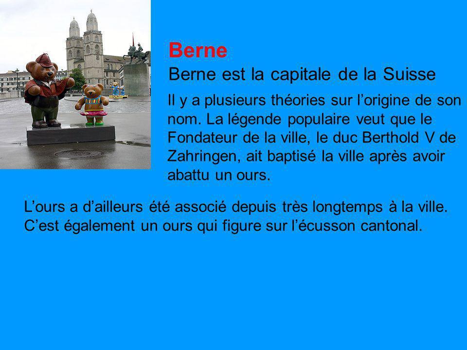 Berne Berne est la capitale de la Suisse