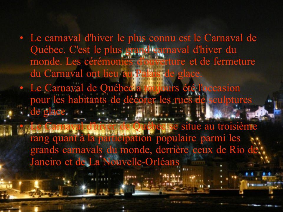 Le carnaval d hiver le plus connu est le Carnaval de Québec