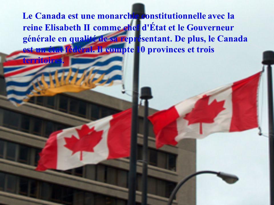 Le Canada est une monarchie constitutionnelle avec la reine Elisabeth II comme chef d État et le Gouverneur générale en qualité de sa représentant.