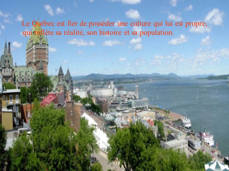 Le Québec est fier de posséder une culture qui lui est propre, qui reflète sa réalité, son histoire et sa population.