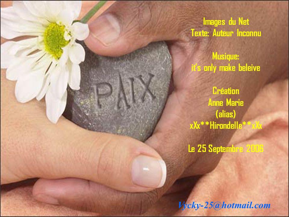 Images du Net Texte: Auteur Inconnu Musique: it's only make beleive Création Anne Marie (alias) xXx**Hirondelle**xXx Le 25 Septembre 2006