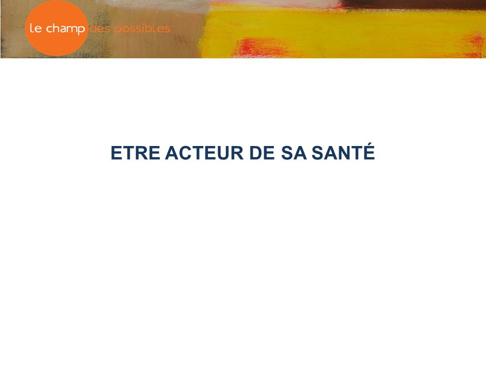 ETRE ACTEUR DE SA SANTÉ