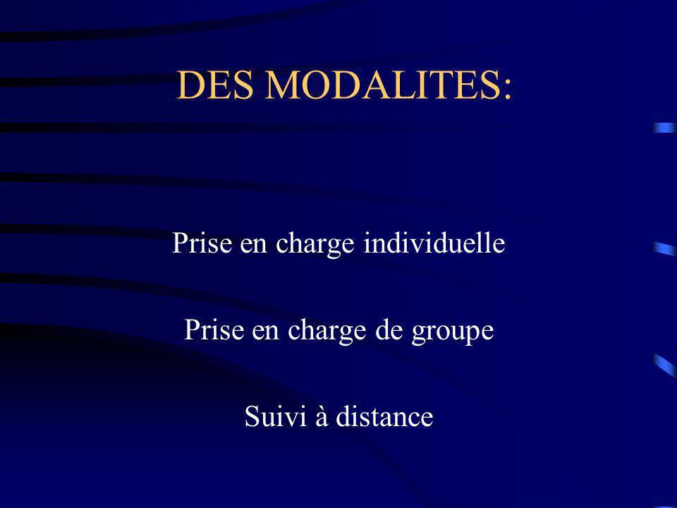 DES MODALITES: Prise en charge individuelle Prise en charge de groupe
