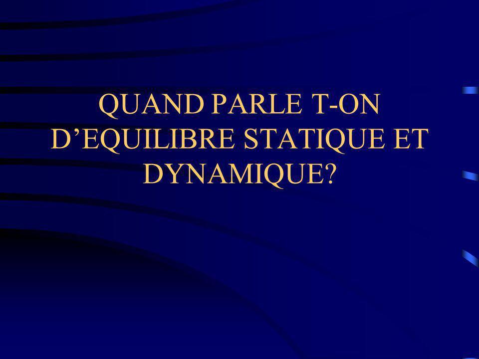 QUAND PARLE T-ON D'EQUILIBRE STATIQUE ET DYNAMIQUE