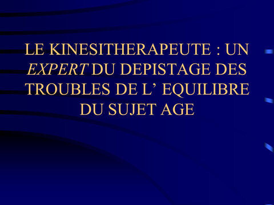 LE KINESITHERAPEUTE : UN EXPERT DU DEPISTAGE DES TROUBLES DE L' EQUILIBRE DU SUJET AGE