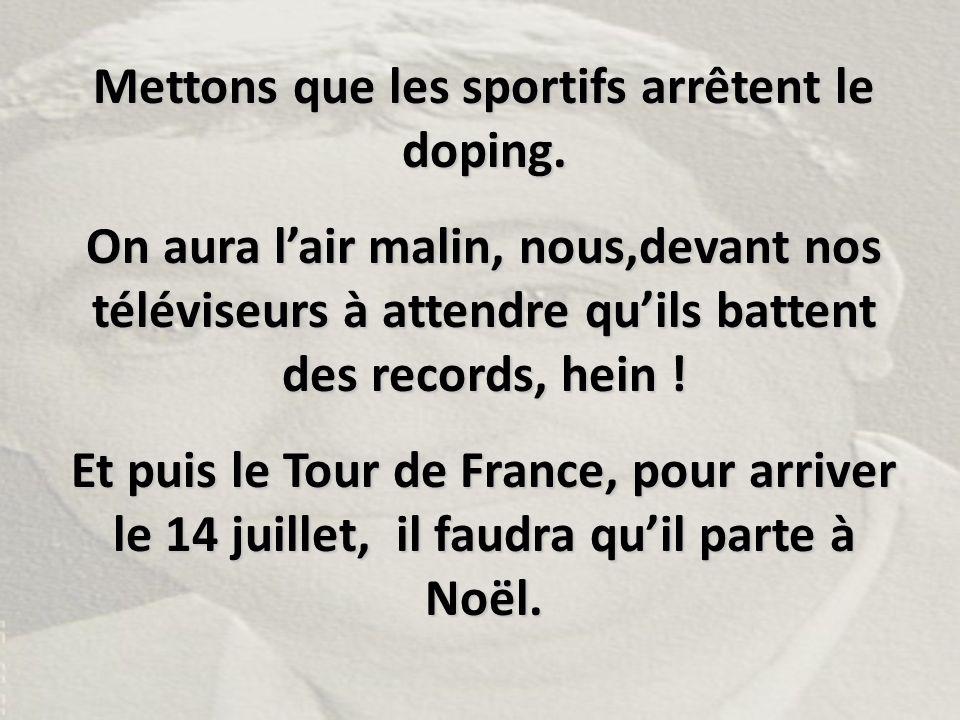 Mettons que les sportifs arrêtent le doping.