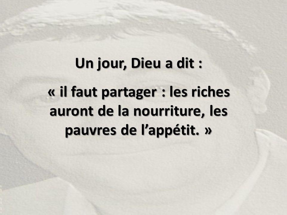 Un jour, Dieu a dit : « il faut partager : les riches auront de la nourriture, les pauvres de l'appétit. »