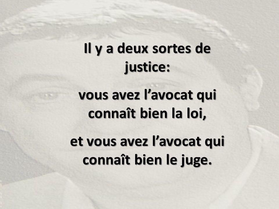 Il y a deux sortes de justice: