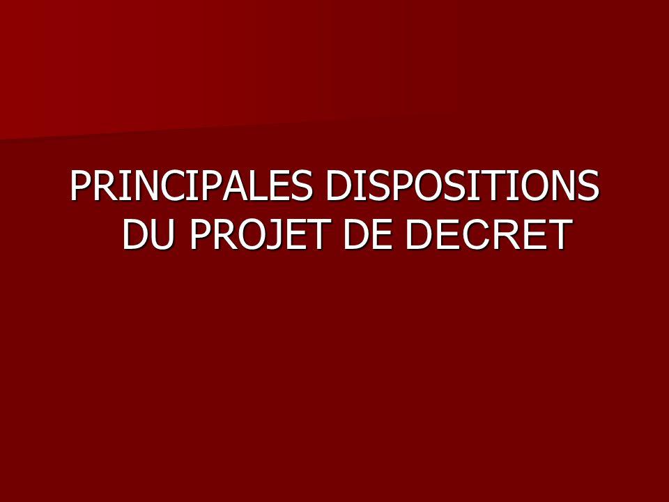 PRINCIPALES DISPOSITIONS DU PROJET DE DECRET