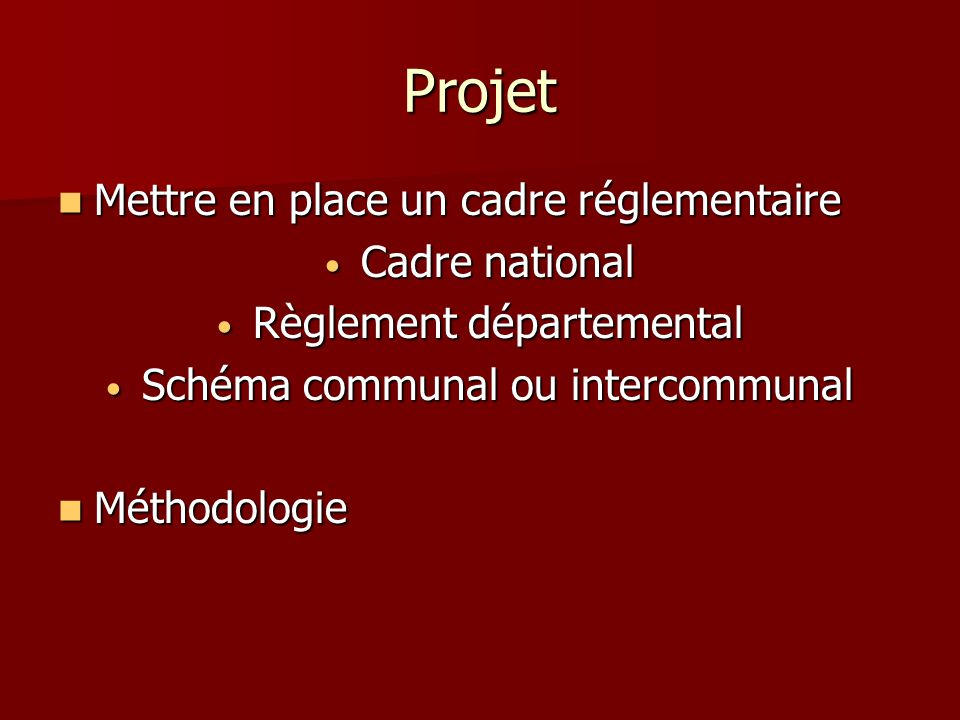 Projet Mettre en place un cadre réglementaire Cadre national