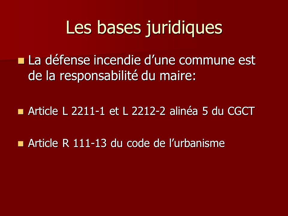 Les bases juridiques La défense incendie d'une commune est de la responsabilité du maire: Article L 2211-1 et L 2212-2 alinéa 5 du CGCT.