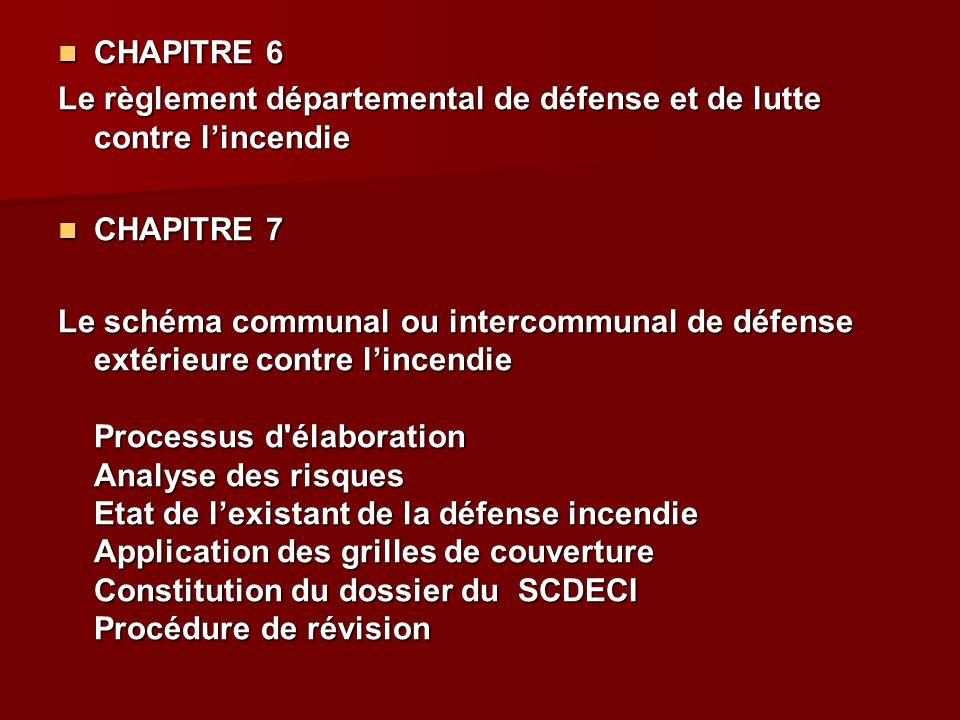 CHAPITRE 6 Le règlement départemental de défense et de lutte contre l'incendie. CHAPITRE 7.