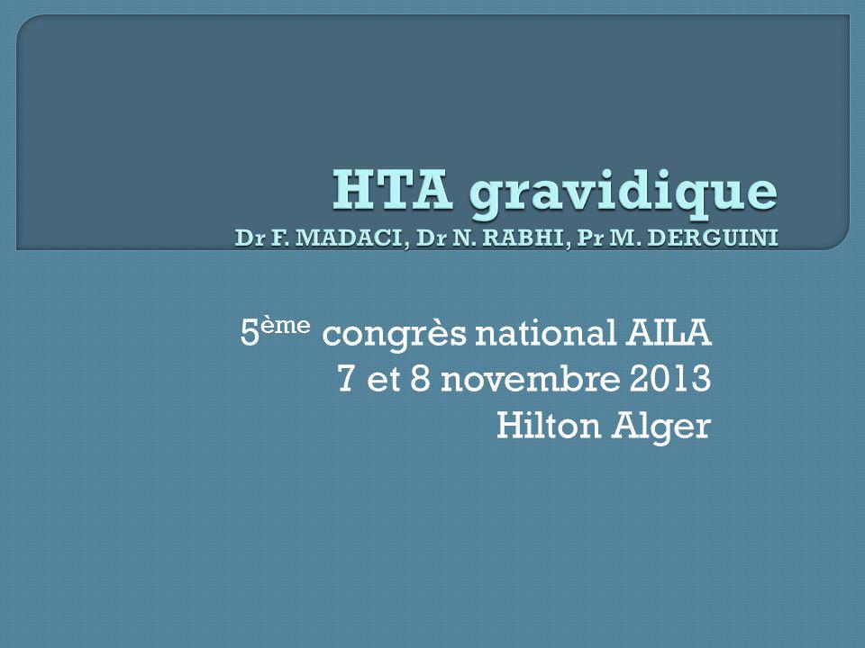 HTA gravidique Dr F. MADACI, Dr N. RABHI, Pr M. DERGUINI