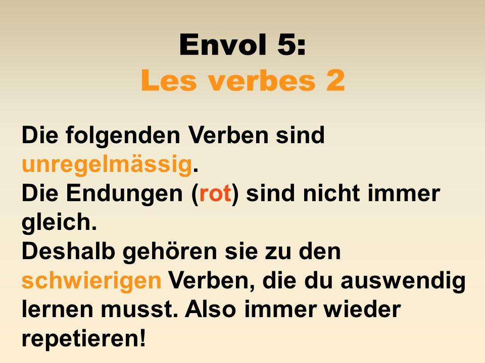 Envol 5: Les verbes 2 Die folgenden Verben sind unregelmässig.