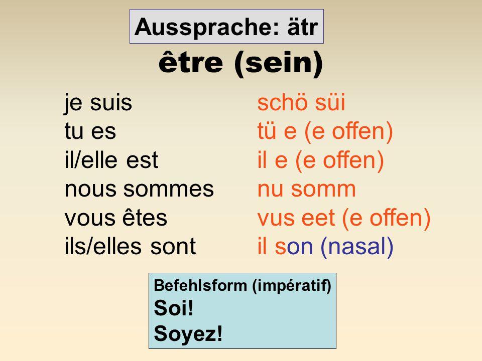 être (sein) Aussprache: ätr je suis schö süi tu es tü e (e offen)