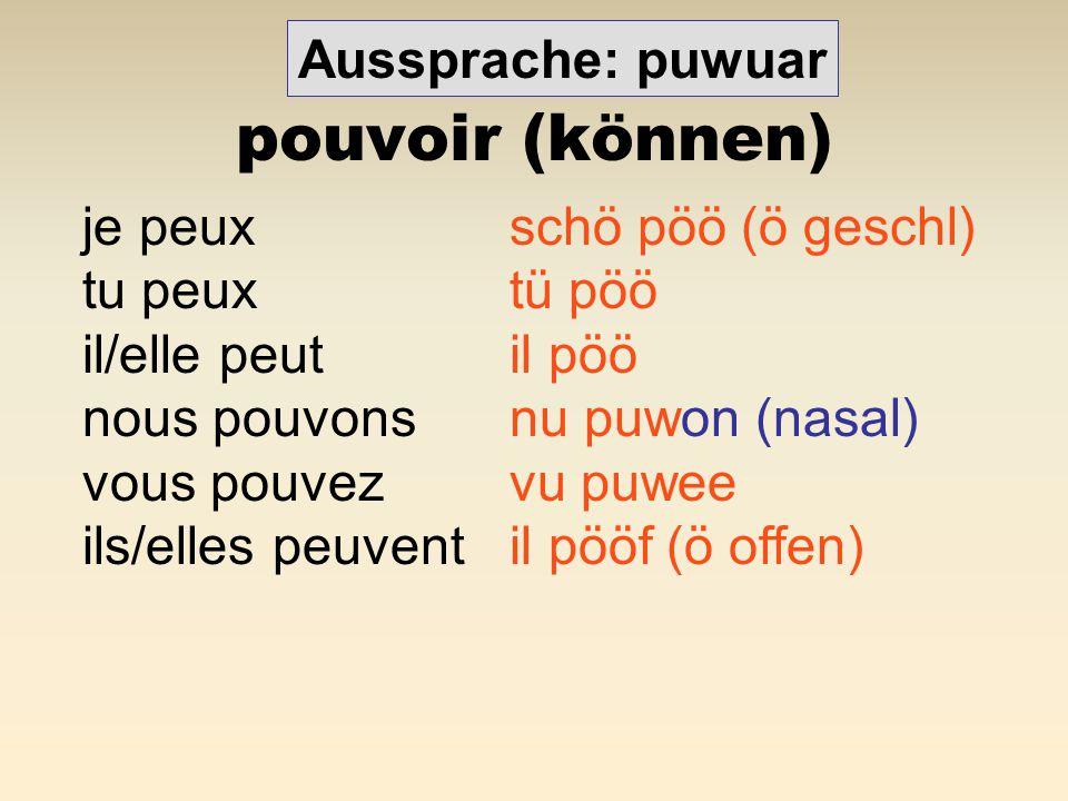 pouvoir (können) Aussprache: puwuar je peux schö pöö (ö geschl)