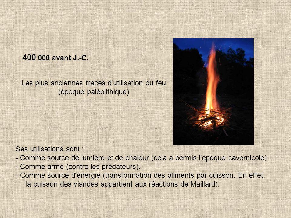 400 000 avant J.-C. Les plus anciennes traces d'utilisation du feu